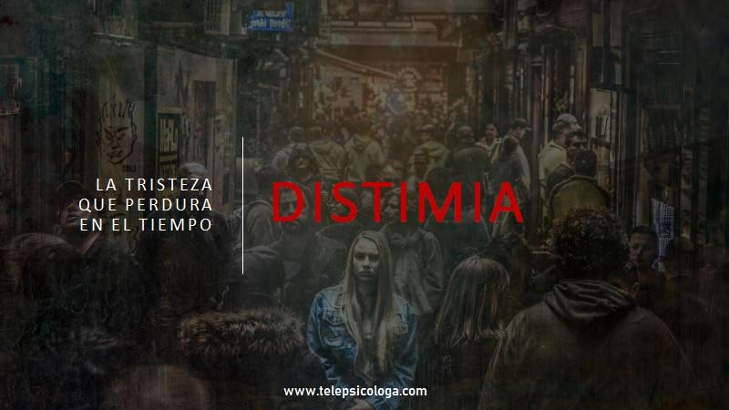 DISTIMIA:  LA TRISTEZA QUE PERDURA EN EL TIEMPO